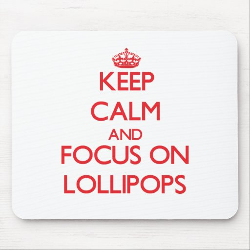 Keep Calm and focus on Lollipops Mousepad