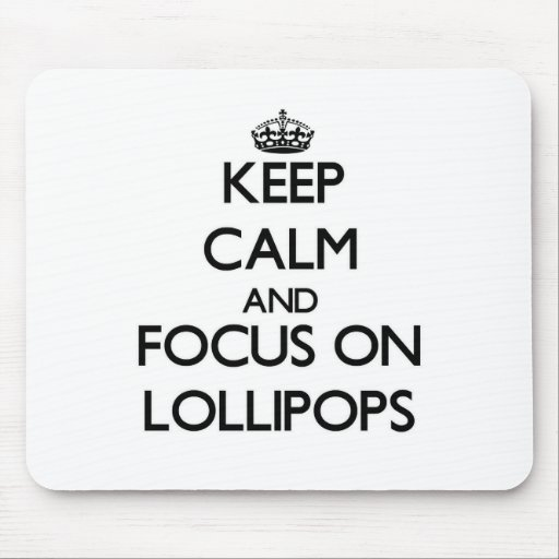 Keep Calm and focus on Lollipops Mouse Pads