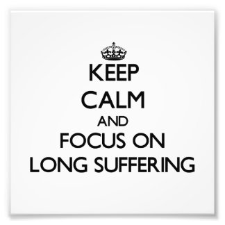 Keep Calm and focus on Long Suffering Photo