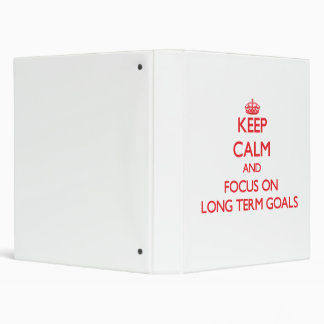 Keep Calm and focus on Long Term Goals 3 Ring Binders
