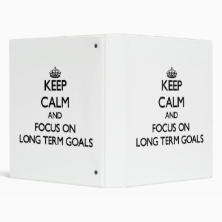 Keep Calm and focus on Long Term Goals Vinyl Binder