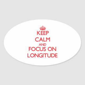 Keep Calm and focus on Longitude Oval Sticker