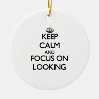 Keep Calm and focus on Looking Christmas Ornament