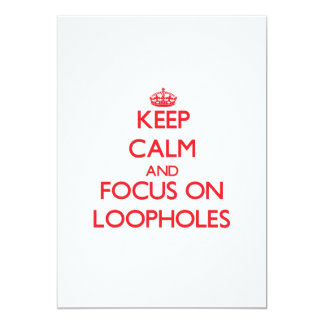 Keep Calm and focus on Loopholes Custom Invites