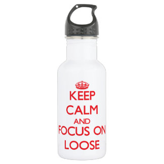Keep Calm and focus on Loose 18oz Water Bottle
