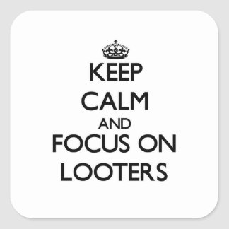 Keep Calm and focus on Looters Square Sticker