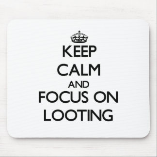 Keep Calm and focus on Looting Mouse Pad