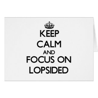 Keep Calm and focus on Lopsided Card