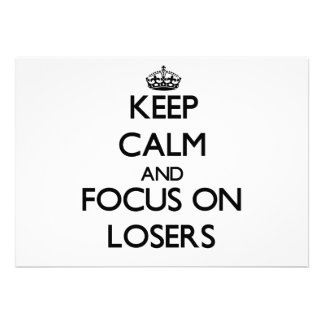 Keep Calm and focus on Losers Custom Announcement
