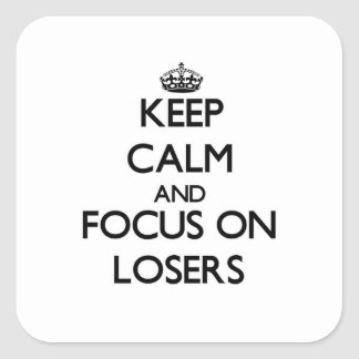 Keep Calm and focus on Losers Square Sticker
