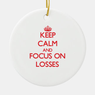 Keep Calm and focus on Losses Ornaments