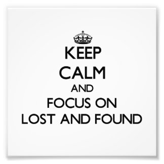 Keep Calm and focus on Lost And Found Photo