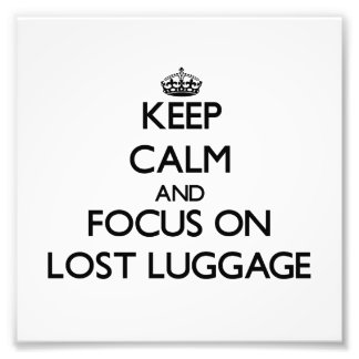 Keep Calm and focus on Lost Luggage Photograph