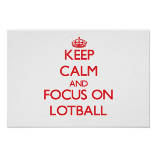 Keep calm and focus on Lotball Posters