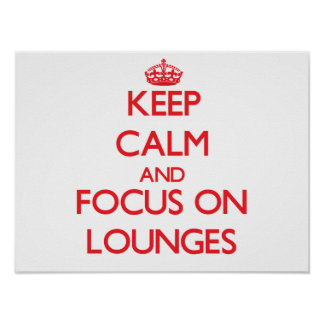Keep Calm and focus on Lounges Posters