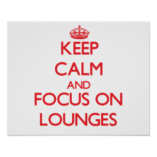 Keep Calm and focus on Lounges Poster