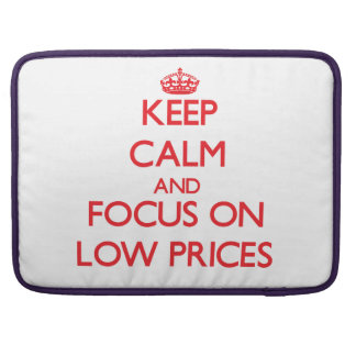 Keep Calm and focus on Low Prices MacBook Pro Sleeves