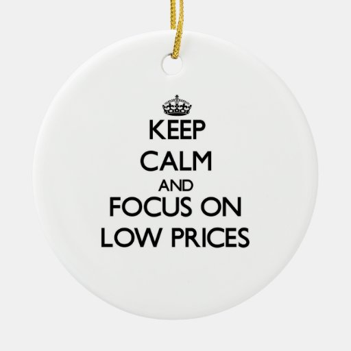 Keep Calm and focus on Low Prices Christmas Ornament