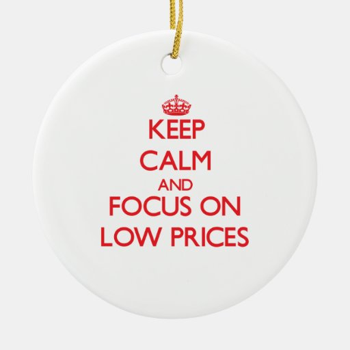 Keep Calm and focus on Low Prices Ornament