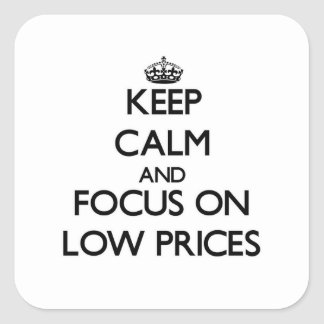 Keep Calm and focus on Low Prices Square Stickers