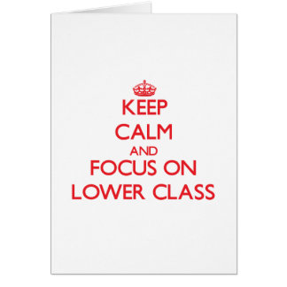 Keep Calm and focus on Lower Class Greeting Card