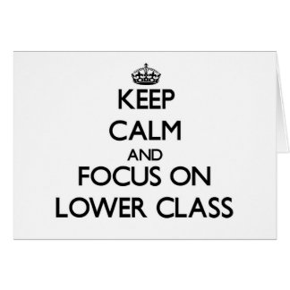 Keep Calm and focus on Lower Class Cards
