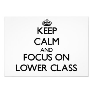 Keep Calm and focus on Lower Class Invites