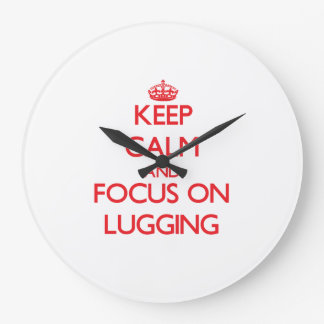 Keep Calm and focus on Lugging Wall Clock