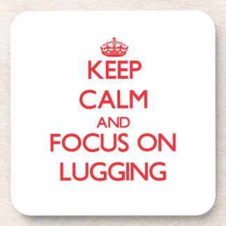 Keep Calm and focus on Lugging Beverage Coasters