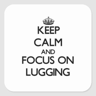 Keep Calm and focus on Lugging Stickers