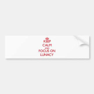Keep Calm and focus on Lunacy Bumper Stickers