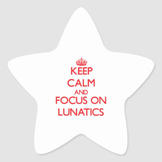 Keep Calm and focus on Lunatics Star Sticker