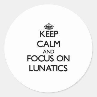 Keep Calm and focus on Lunatics Round Sticker