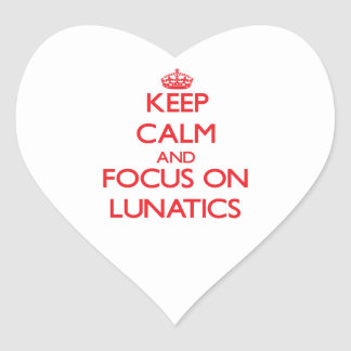 Keep Calm and focus on Lunatics Heart Stickers