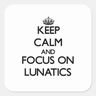 Keep Calm and focus on Lunatics Square Stickers