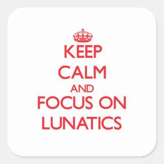 Keep Calm and focus on Lunatics Square Sticker