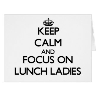 Keep Calm and focus on Lunch Ladies Card