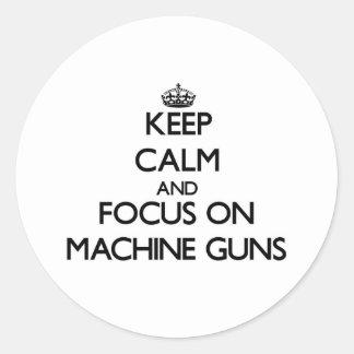 Keep Calm and focus on Machine Guns Round Stickers