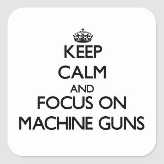 Keep Calm and focus on Machine Guns Square Stickers