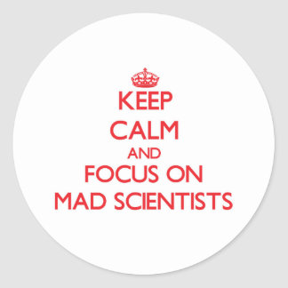 Keep Calm and focus on Mad Scientists Stickers