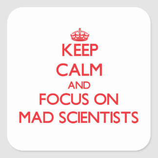 Keep Calm and focus on Mad Scientists Square Stickers