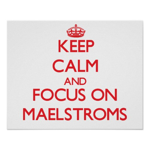 Keep Calm and focus on Maelstroms Posters