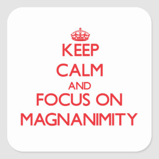 Keep Calm and focus on Magnanimity Square Stickers