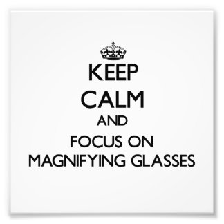 Keep Calm and focus on Magnifying Glasses Photo Art