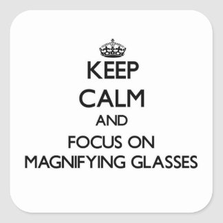 Keep Calm and focus on Magnifying Glasses Square Sticker