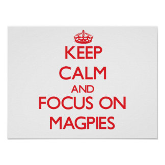 Keep Calm and focus on Magpies Poster