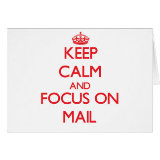 Keep Calm and focus on Mail Greeting Card