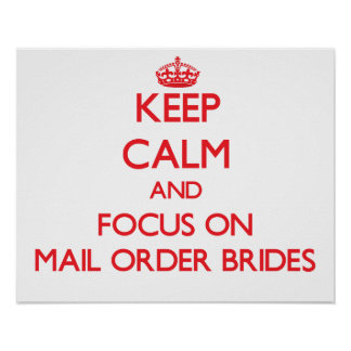 Keep Calm and focus on Mail Order Brides Posters