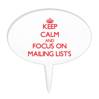 Keep Calm and focus on Mailing Lists Cake Toppers
