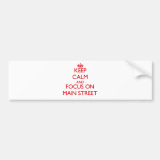 Keep Calm and focus on Main Street Bumper Stickers